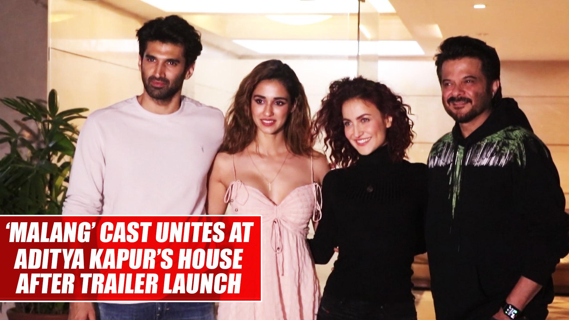 Malang Cast Unites At Aditya Kapur S House After Trailer Launch